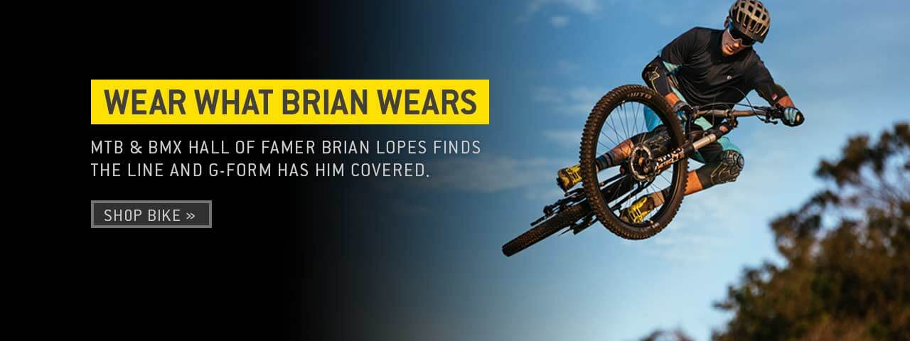 Wear what Brian wears. MTB & BMX Hall of Famer Brian Lopes finds the line and G-Form has him covered.