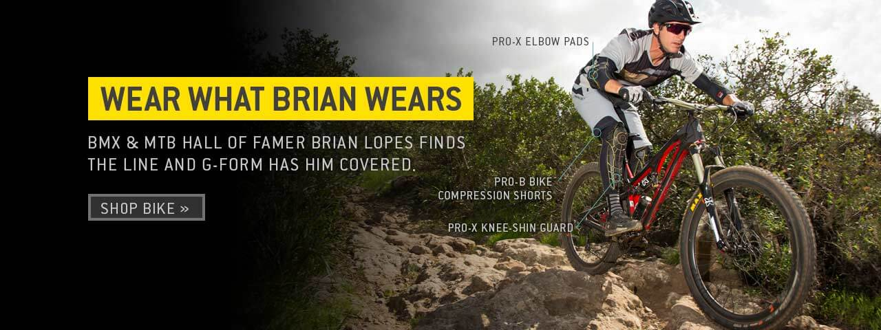 Wear what Brian wears. BMX & MTB Hall of Famer Brian Lopes fines the line and G-Form has him covered.
